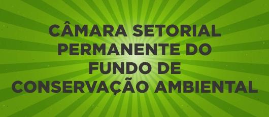CÂMARA SETORIAL PERMANENTE DO FUNDO DE  CONSERVAÇÃO AMBIENTAL