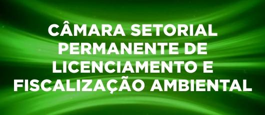 CÂMARA SETORIAL PERMANENTE DE LICENCIAMENTO E FISCALIZAÇÃO AMBIENTAL