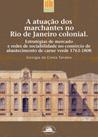 A atuação dos marchantes no Rio de Janeiro colonial.   Estratégias de mercado e redes de sociabilidade no comércio de abastecimento de carne verde 1763-1808