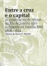 Entre a Cruz e o Capital: as Corporações de Ofícios do Rio de Janeiro após a Chegada da Família Real (1808-1824)