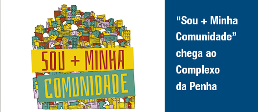 """Sou + Minha Comunidade"" chega ao Complexo da Penha"