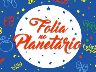 Folia também é no Planetário