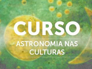 Astronomia Cultural é o tema do próximo curso do Planetário