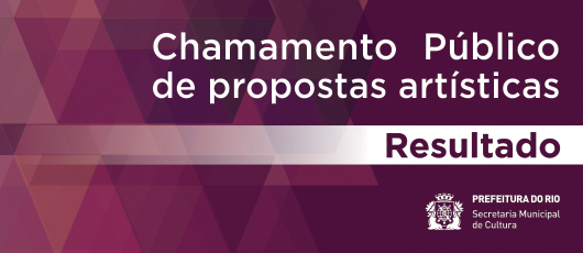 CHAMAMENTOS PÚBLICOS DE PROPOSTAS ARTÍSTICAS - Resultado