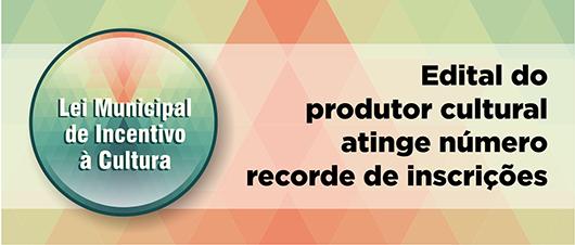 Edital do Produtor Cultural atinge número recorde de inscrições banner
