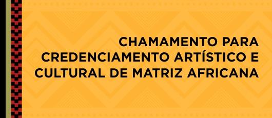 CREDENCIAMENTO ARTÍSTICO E CULTURAL DE MATRIZ AFRICANA