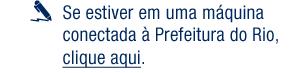 Link para acessar ao sistema a partir de uma máquina da Prefeitura do Rio