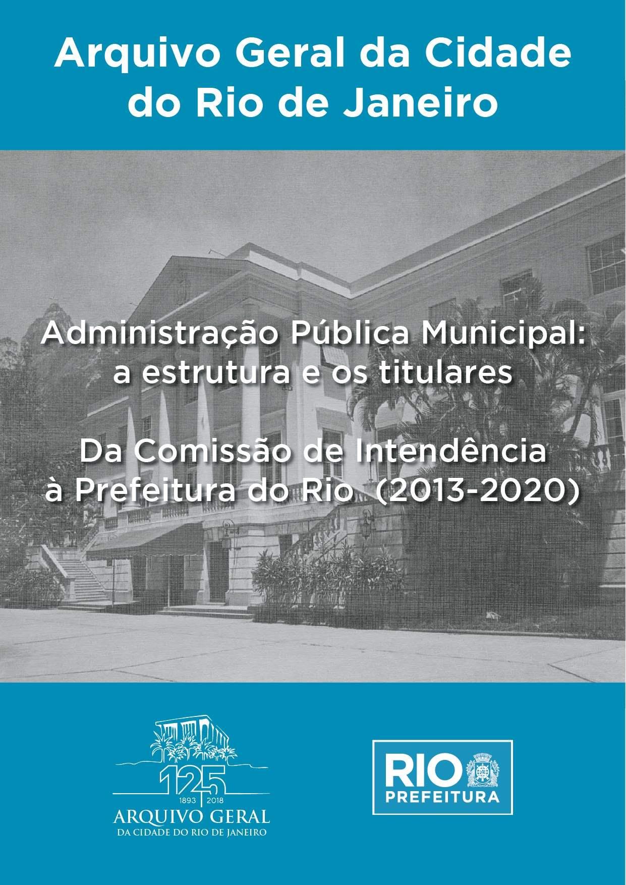 Administração Pública Municipal. A estrutura e os titulares Da Comissão de Intendência à Prefeitura do Rio (2013-2020). Volume II