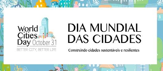 Cidades Sustentáveis e Resilientes é tema do Dia Mundial das Cidades