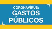 Acesse informações sobre os gastos públicos no combate ao Coronavírus